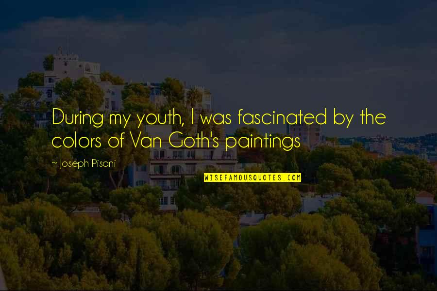 The Youth Quotes By Joseph Pisani: During my youth, I was fascinated by the