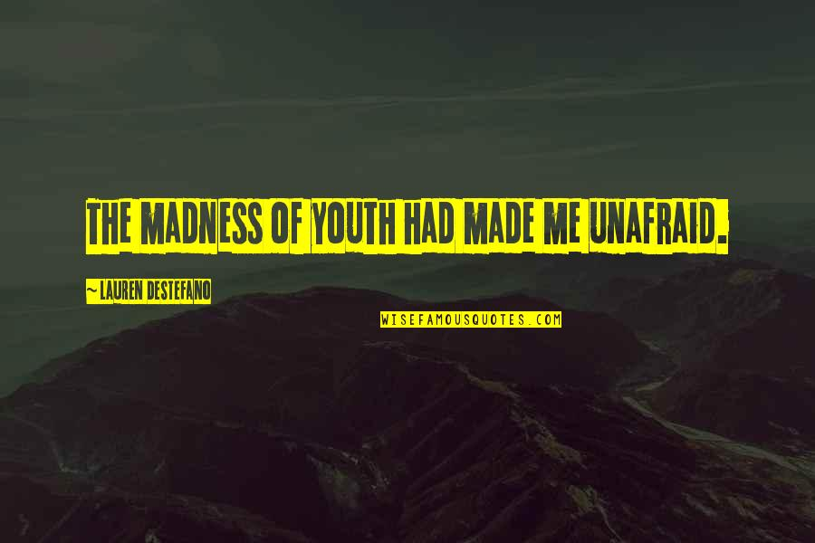 The Youth Quotes By Lauren DeStefano: The madness of youth had made me unafraid.