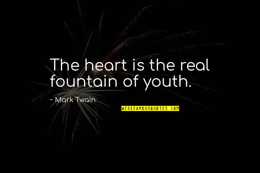 The Youth Quotes By Mark Twain: The heart is the real fountain of youth.