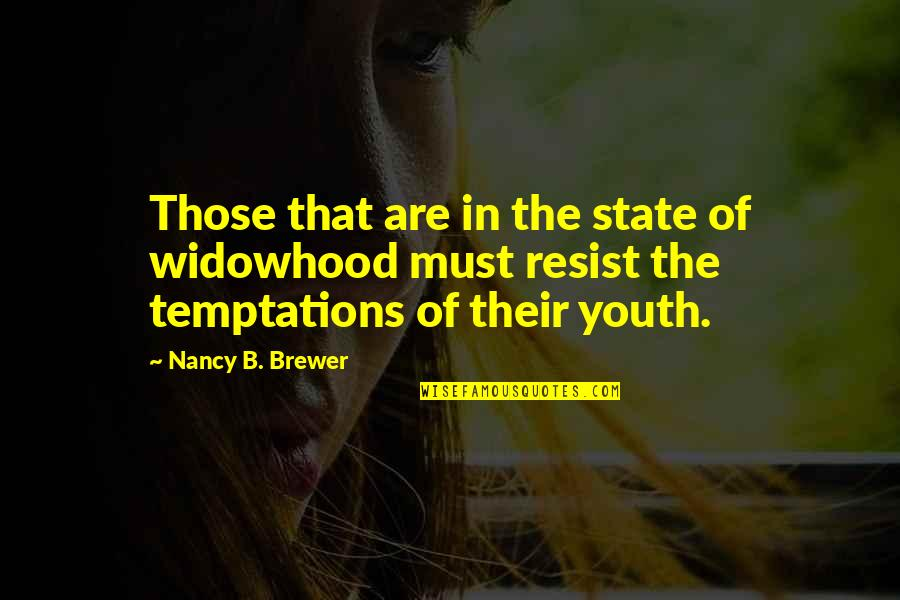 The Youth Quotes By Nancy B. Brewer: Those that are in the state of widowhood