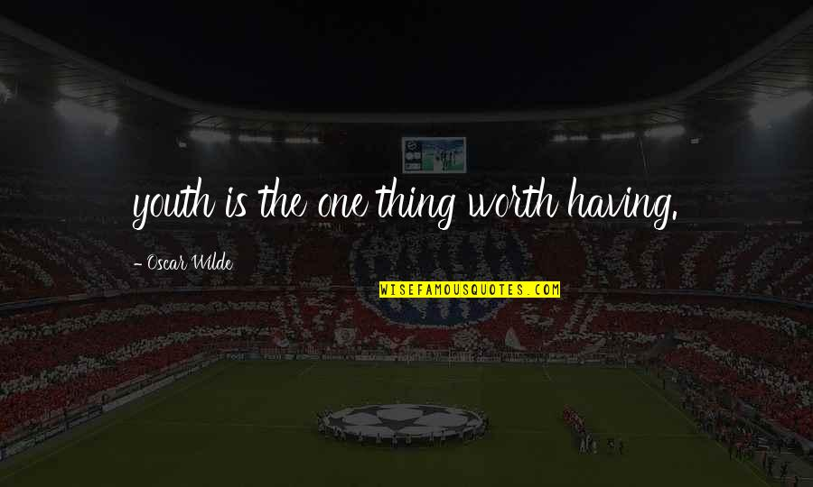 The Youth Quotes By Oscar Wilde: youth is the one thing worth having.