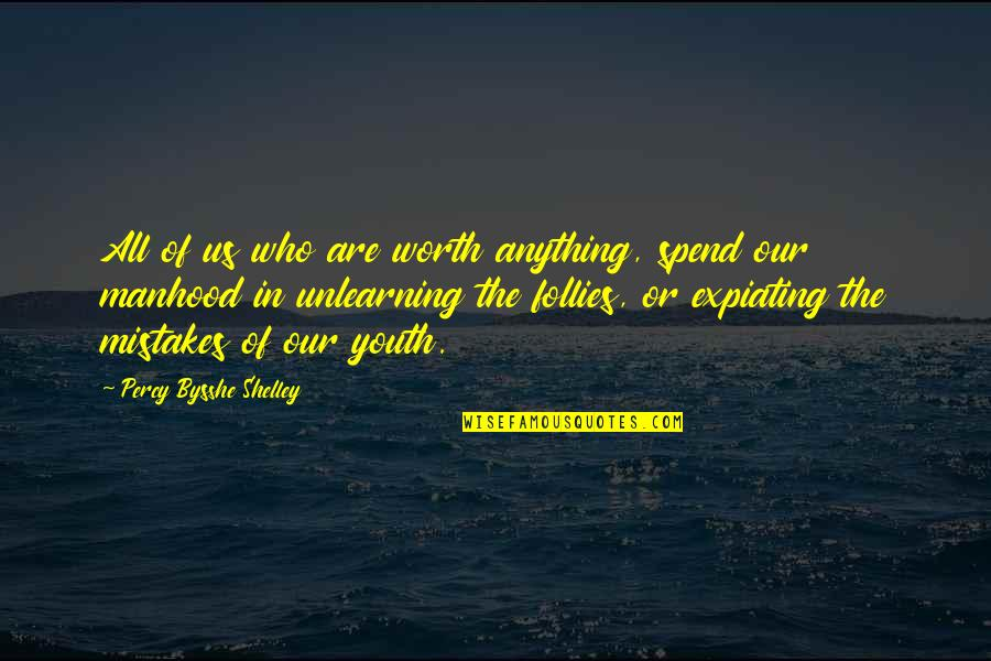 The Youth Quotes By Percy Bysshe Shelley: All of us who are worth anything, spend