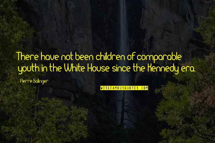 The Youth Quotes By Pierre Salinger: There have not been children of comparable youth