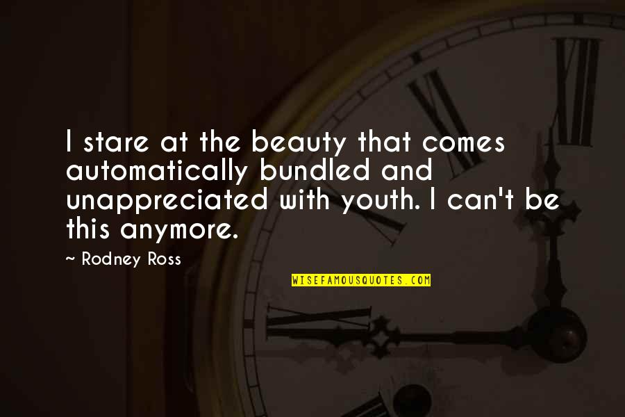 The Youth Quotes By Rodney Ross: I stare at the beauty that comes automatically