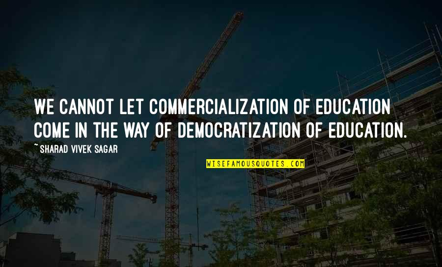 The Youth Quotes By Sharad Vivek Sagar: We cannot let commercialization of education come in