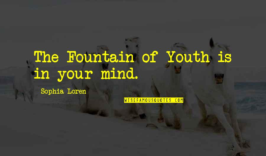 The Youth Quotes By Sophia Loren: The Fountain of Youth is in your mind.