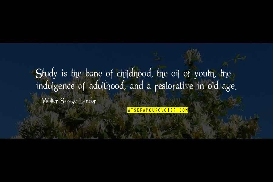 The Youth Quotes By Walter Savage Landor: Study is the bane of childhood, the oil