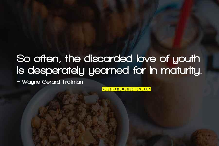 The Youth Quotes By Wayne Gerard Trotman: So often, the discarded love of youth is