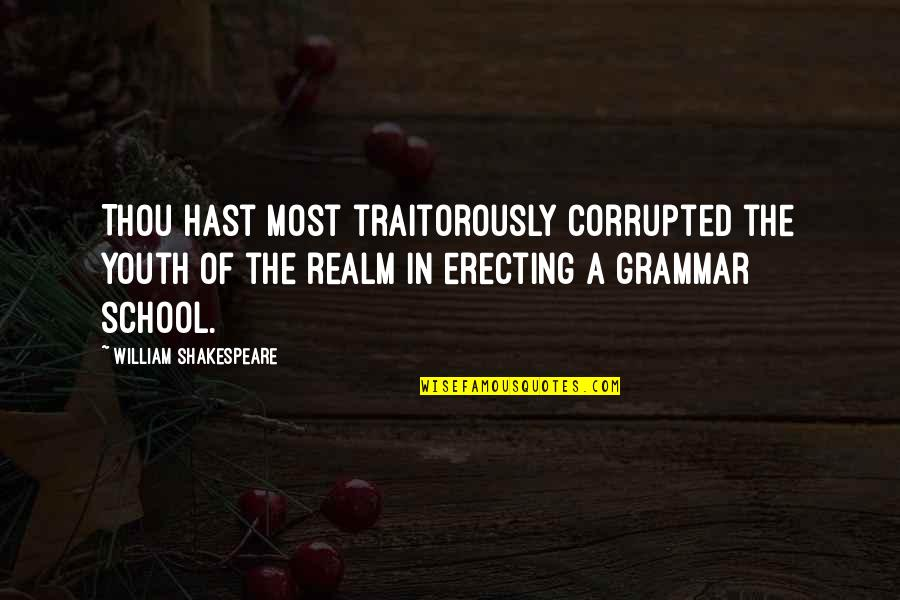 The Youth Quotes By William Shakespeare: Thou hast most traitorously corrupted the youth of