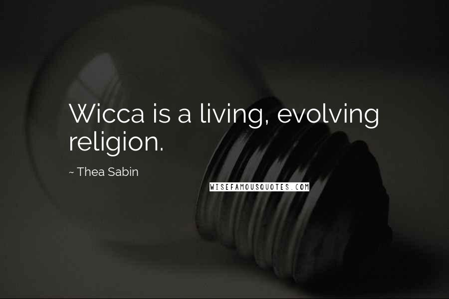 Thea Sabin quotes: Wicca is a living, evolving religion.