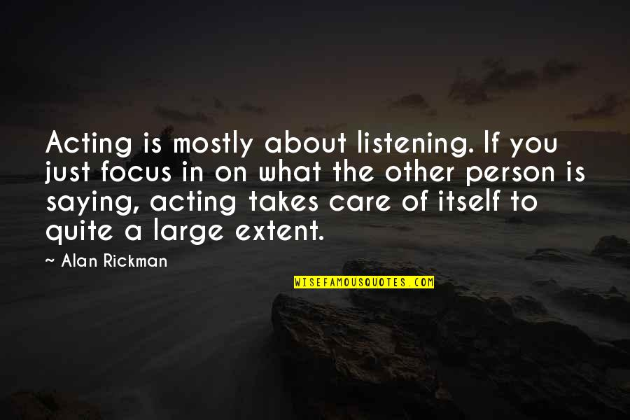 Theatre And Acting Quotes By Alan Rickman: Acting is mostly about listening. If you just