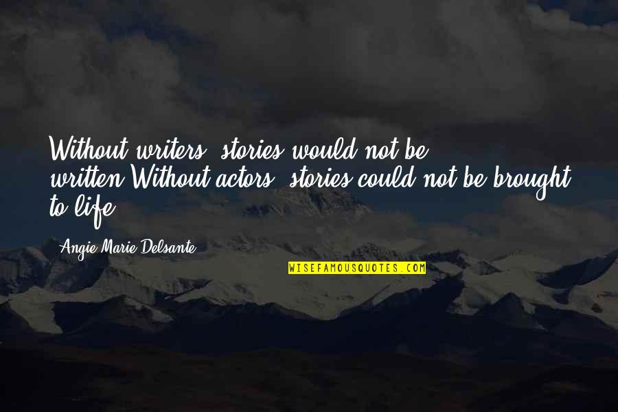Theatre And Acting Quotes By Angie-Marie Delsante: Without writers, stories would not be written,Without actors,
