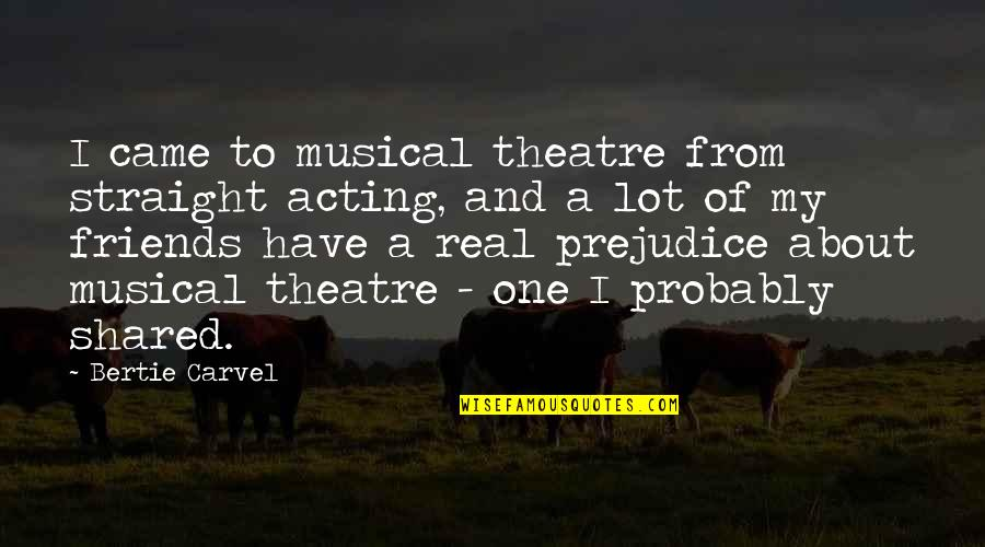 Theatre And Acting Quotes By Bertie Carvel: I came to musical theatre from straight acting,