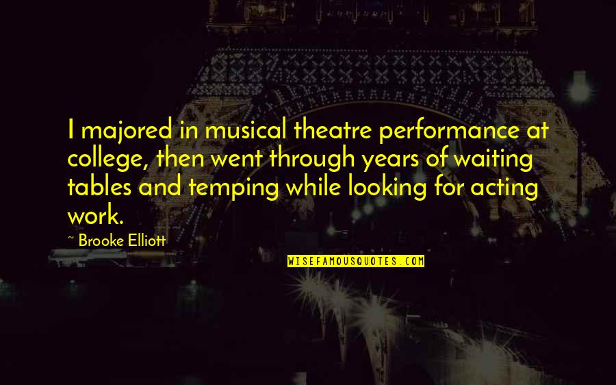 Theatre And Acting Quotes By Brooke Elliott: I majored in musical theatre performance at college,