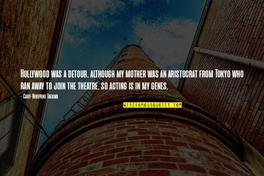 Theatre And Acting Quotes By Cary-Hiroyuki Tagawa: Hollywood was a detour, although my mother was