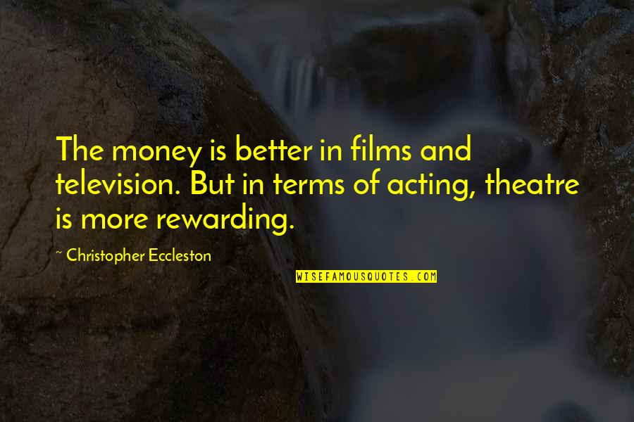 Theatre And Acting Quotes By Christopher Eccleston: The money is better in films and television.