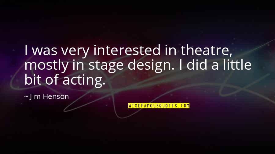 Theatre And Acting Quotes By Jim Henson: I was very interested in theatre, mostly in