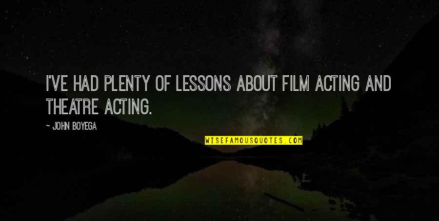 Theatre And Acting Quotes By John Boyega: I've had plenty of lessons about film acting