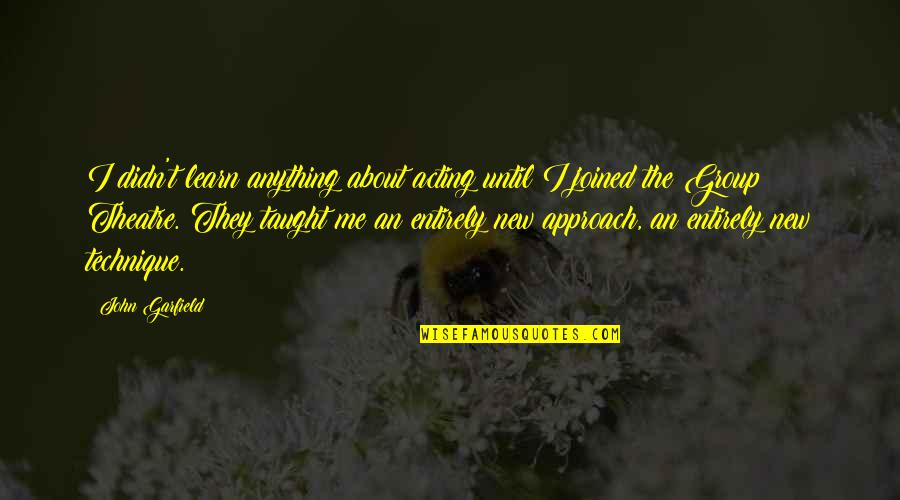 Theatre And Acting Quotes By John Garfield: I didn't learn anything about acting until I