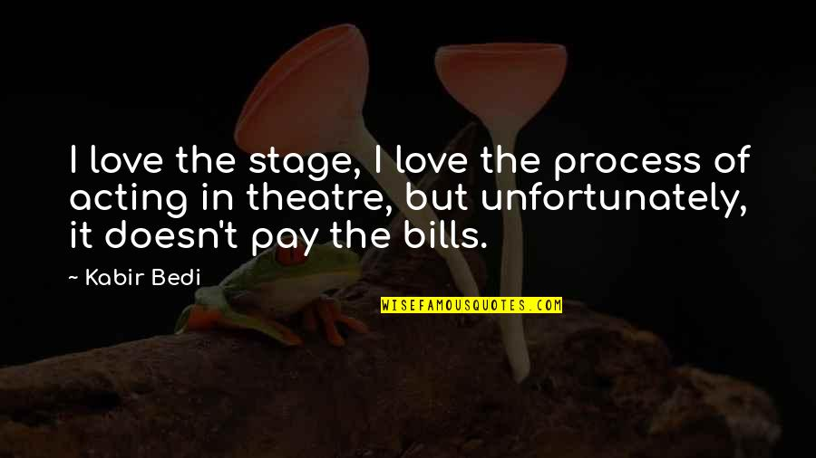 Theatre And Acting Quotes By Kabir Bedi: I love the stage, I love the process
