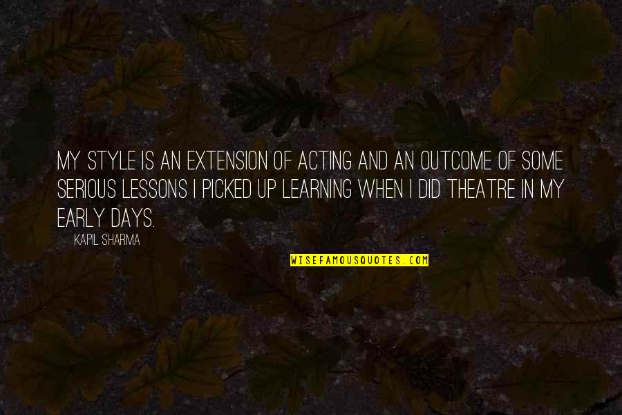 Theatre And Acting Quotes By Kapil Sharma: My style is an extension of acting and