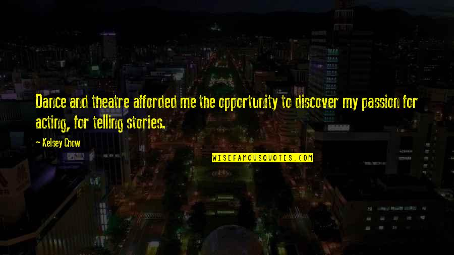 Theatre And Acting Quotes By Kelsey Chow: Dance and theatre afforded me the opportunity to