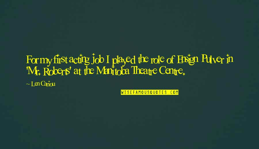 Theatre And Acting Quotes By Len Cariou: For my first acting job I played the