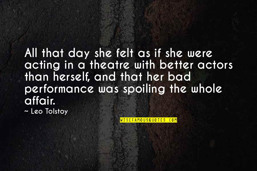 Theatre And Acting Quotes By Leo Tolstoy: All that day she felt as if she