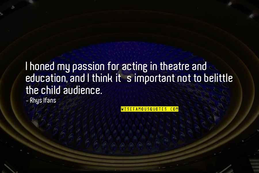 Theatre And Acting Quotes By Rhys Ifans: I honed my passion for acting in theatre
