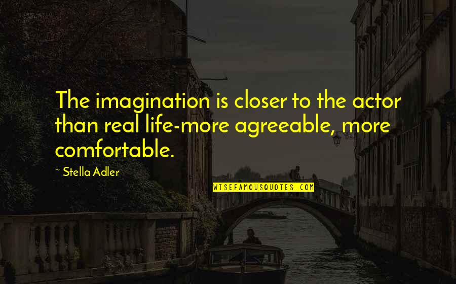 Theatre And Acting Quotes By Stella Adler: The imagination is closer to the actor than