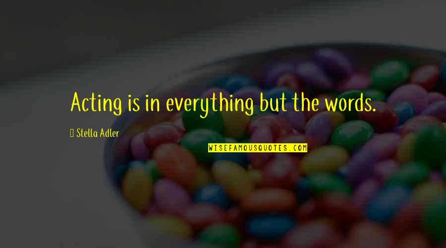 Theatre And Acting Quotes By Stella Adler: Acting is in everything but the words.