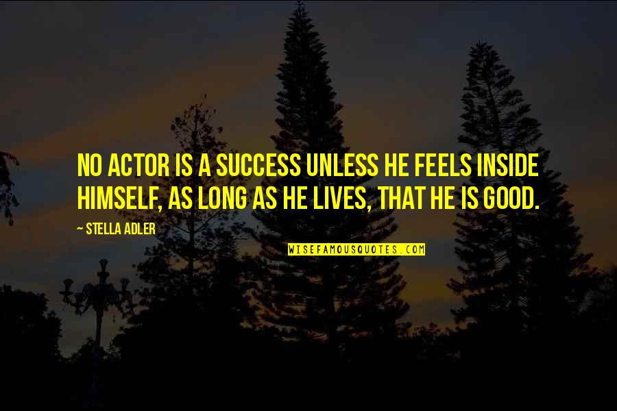 Theatre And Acting Quotes By Stella Adler: No actor is a success unless he feels