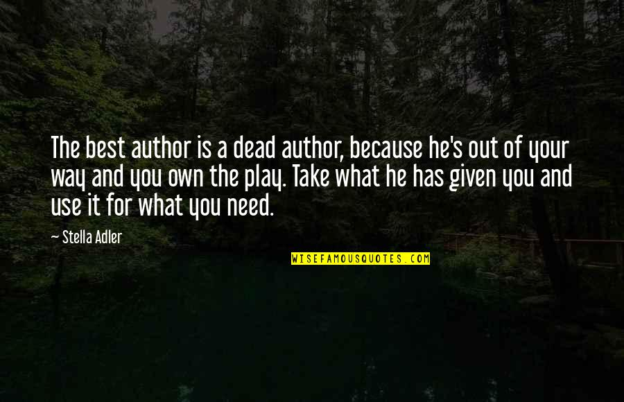 Theatre And Acting Quotes By Stella Adler: The best author is a dead author, because