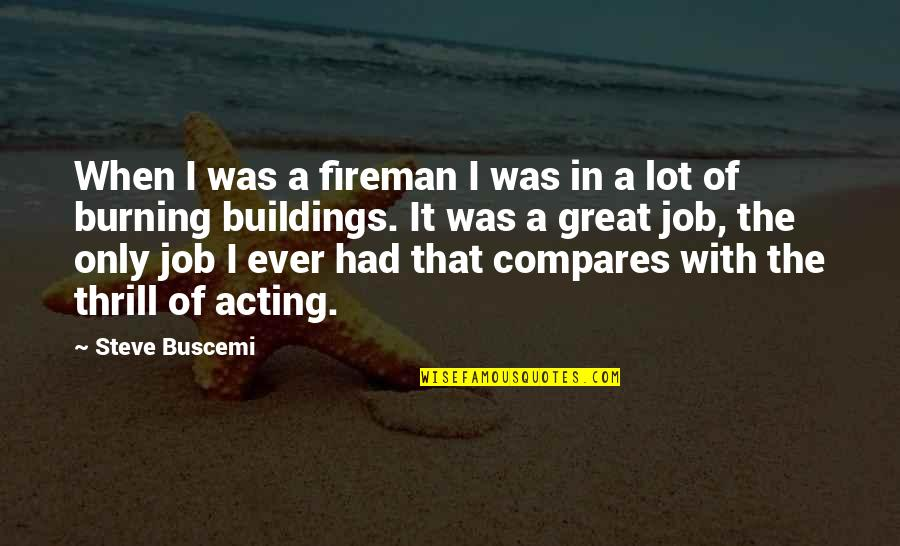 Theatre And Acting Quotes By Steve Buscemi: When I was a fireman I was in