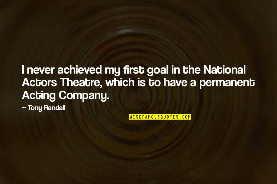 Theatre And Acting Quotes By Tony Randall: I never achieved my first goal in the