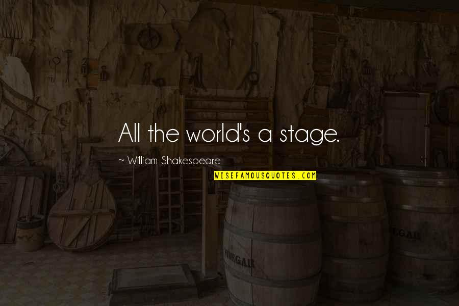 Theatre And Acting Quotes By William Shakespeare: All the world's a stage.