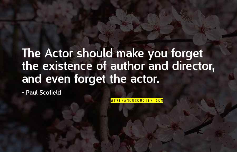 Theatre Directors Quotes By Paul Scofield: The Actor should make you forget the existence
