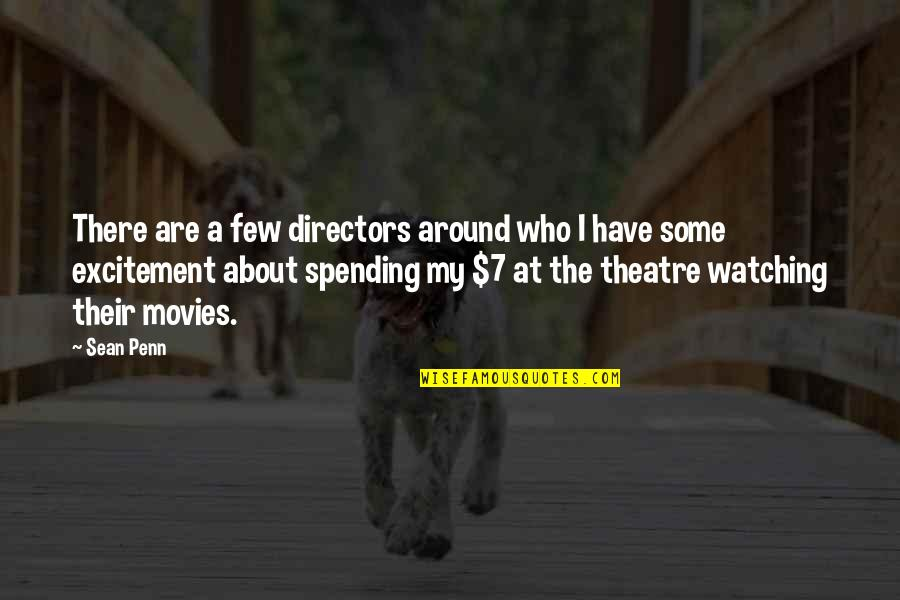 Theatre Directors Quotes By Sean Penn: There are a few directors around who I