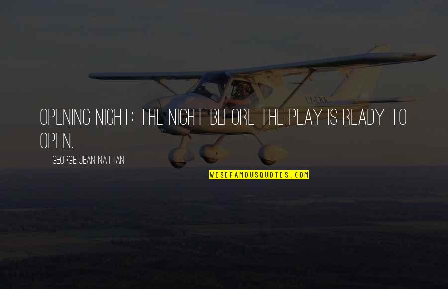 Theatre Opening Night Quotes By George Jean Nathan: Opening Night: The night before the play is