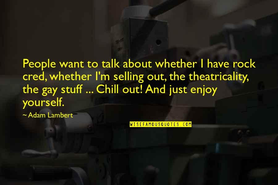 Theatricality Quotes By Adam Lambert: People want to talk about whether I have