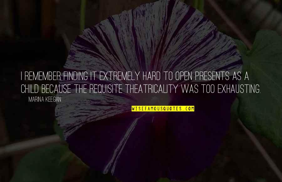 Theatricality Quotes By Marina Keegan: I remember finding it extremely hard to open