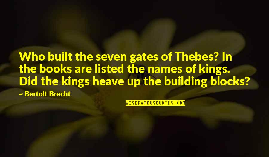 Thebes Quotes By Bertolt Brecht: Who built the seven gates of Thebes? In