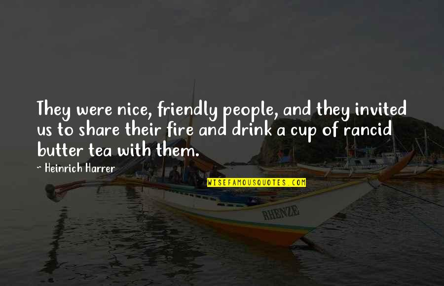 Thebes Quotes By Heinrich Harrer: They were nice, friendly people, and they invited