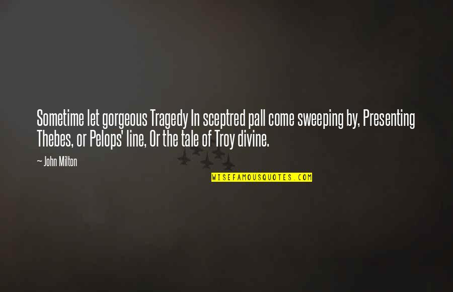Thebes Quotes By John Milton: Sometime let gorgeous Tragedy In sceptred pall come