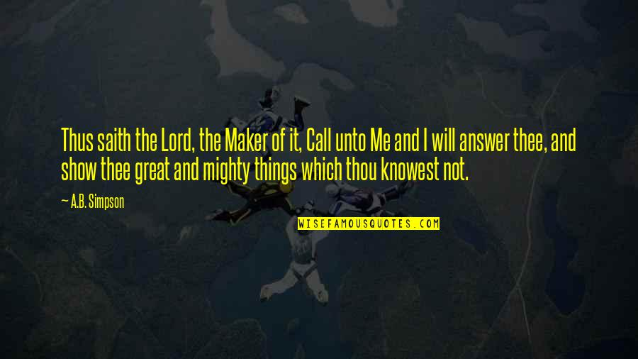 Thee Quotes By A.B. Simpson: Thus saith the Lord, the Maker of it,