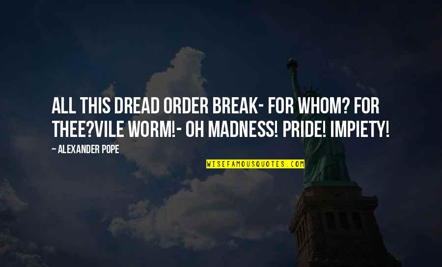 Thee Quotes By Alexander Pope: All this dread order break- for whom? for