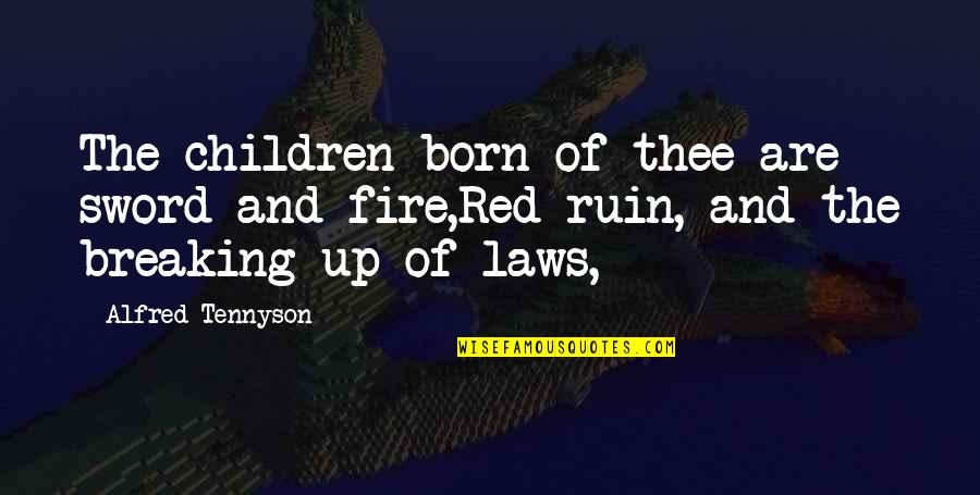 Thee Quotes By Alfred Tennyson: The children born of thee are sword and