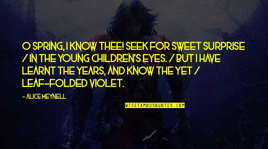 Thee Quotes By Alice Meynell: O spring, I know thee! Seek for sweet
