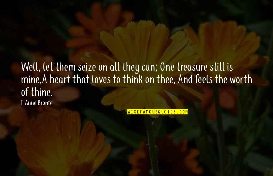 Thee Quotes By Anne Bronte: Well, let them seize on all they can;