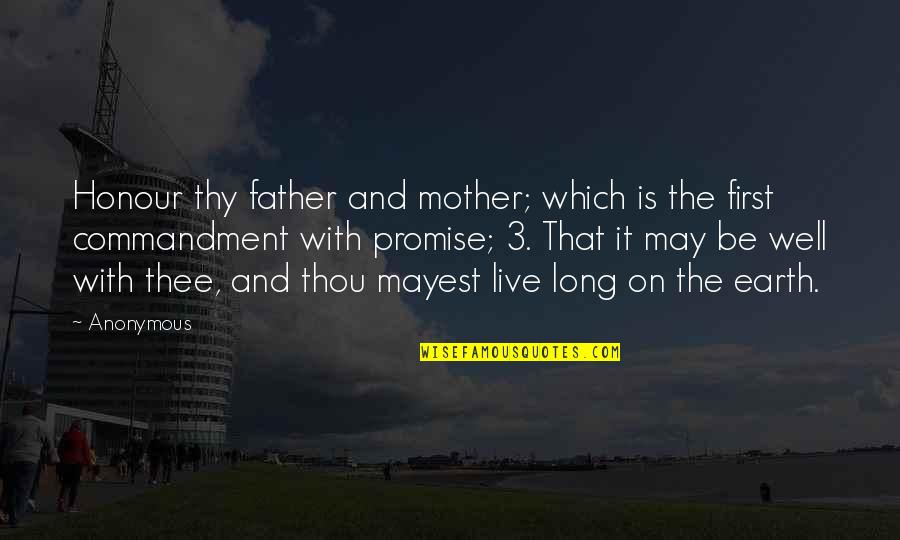 Thee Quotes By Anonymous: Honour thy father and mother; which is the